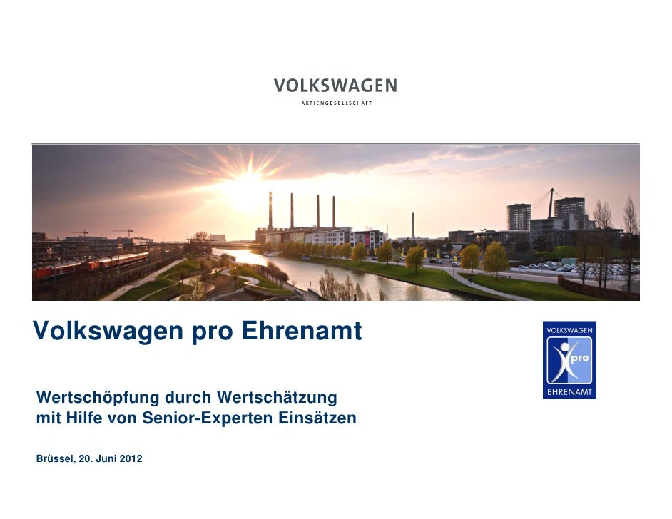 Volkswagen pro EhrenamtWertschöpfung durch Wertschätzungmit Hilfe von Senior-Experten EinsätzenBrüssel, 20. Juni 2012