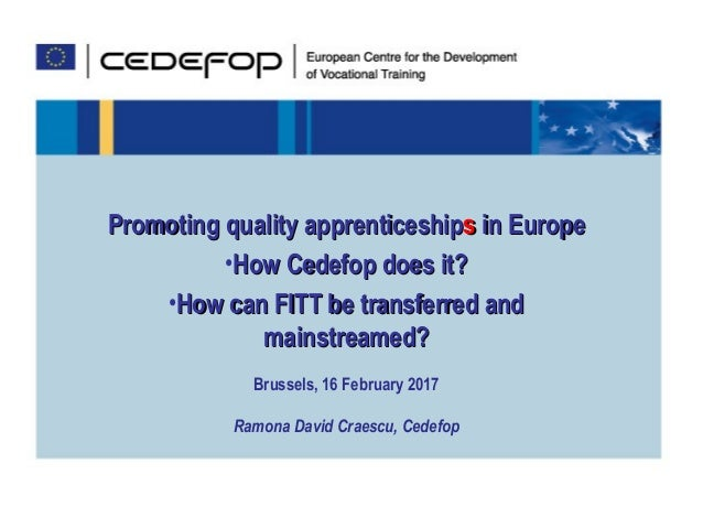 Promoting quality apprenticeshipPromoting quality apprenticeshipss in Europein Europe •How Cedefop does it?How Cedefop doe...