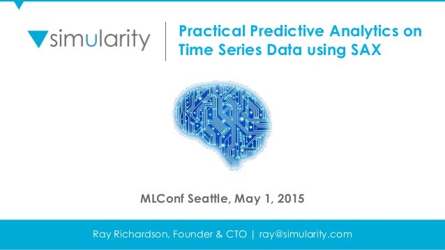 © Copyright 2015 Simularity. All Rights Reserved Ray Richardson, Founder & CTO | ray@simularity.com Practical Predictive A...