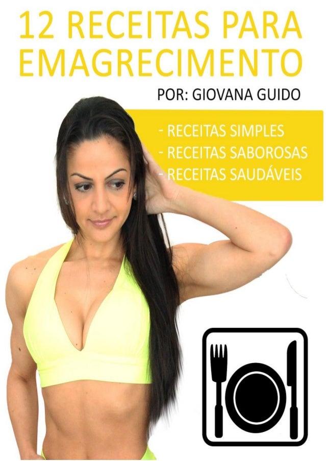 WWW.GIOVANAGUIDO.COM.BR Aviso Importante Este guia gratuito foi criado com algumas receitas simples e saudáveis, mas para ...