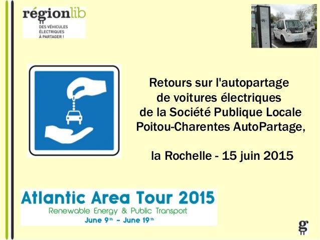 Retours sur l'autopartage de voitures électriques de la Société Publique Locale Poitou-Charentes AutoPartage, la Rochelle ...
