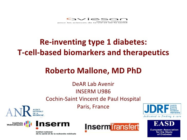Re-inventing type 1 diabetes: T-cell-based biomarkers and therapeutics Roberto Mallone, MD PhD DeAR Lab Avenir INSERM U986...