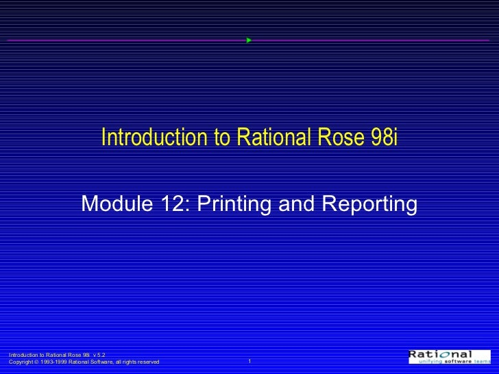 Introduction to Rational Rose 98i Module 12: Printing and Reporting