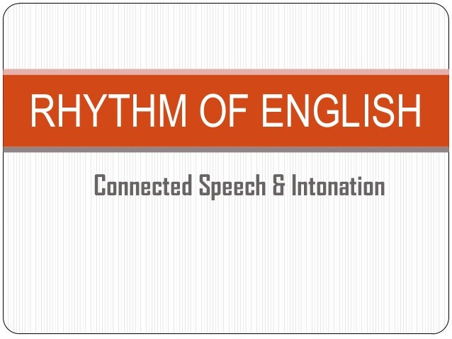 Connected Speech & IntonationRHYTHM OF ENGLISH