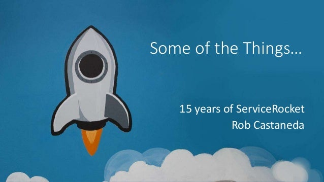 Some of the Things… 15 years of ServiceRocket Rob Castaneda