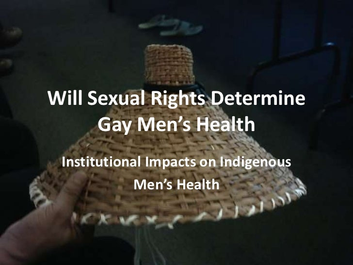 Will Sexual Rights Determine      Gay Men's Health Institutional Impacts on Indigenous            Men's Health