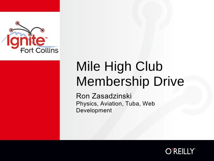 Mile High Club Membership Drive <ul><li>Ron Zasadzinski </li></ul><ul><li>Physics, Aviation, Tuba, Web Development </li></ul>