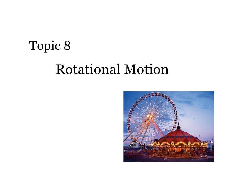 Rotational Motion  Topic 8