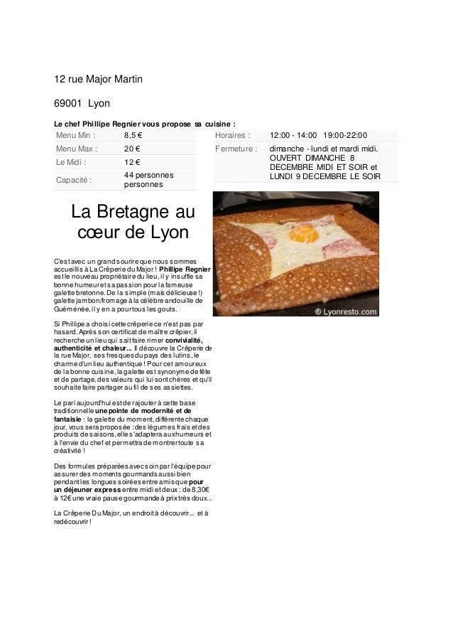 12 rue Major Martin 69001 Lyon Le chef Phillipe Regnier vous propose sa cuisine :  Menu Min :  8,5 €  Horaires :  12:00 - ...