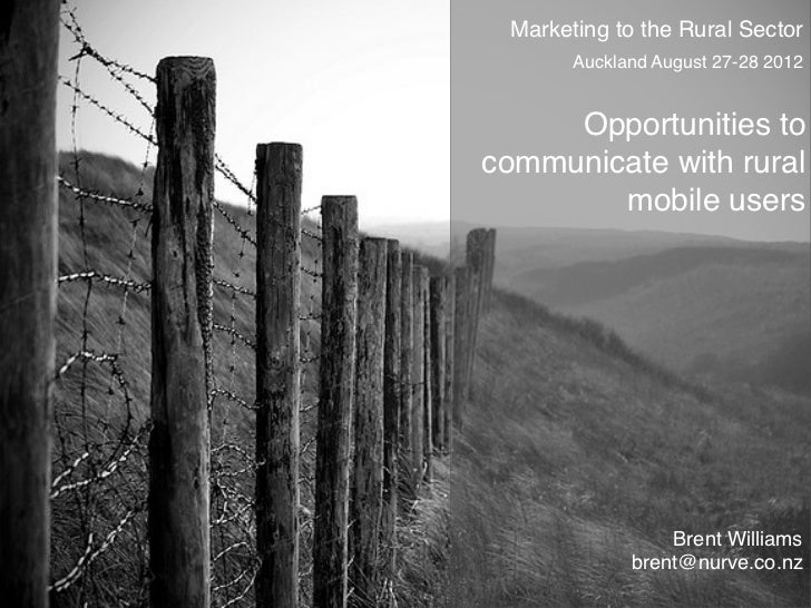 Marketing to the Rural Sector       Auckland August 27-28 2012!     Opportunities tocommunicate with rural        mobile u...