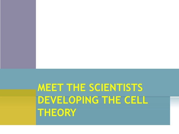 MEET THE SCIENTISTSDEVELOPING THE CELLTHEORY
