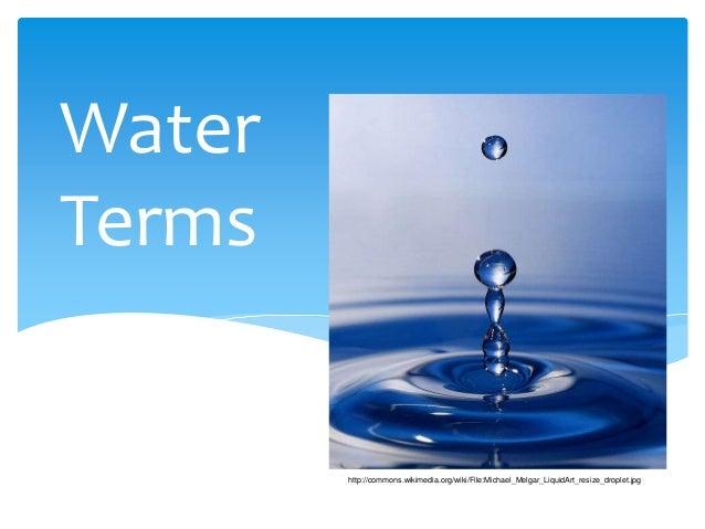 WaterTerms        http://commons.wikimedia.org/wiki/File:Michael_Melgar_LiquidArt_resize_droplet.jpg
