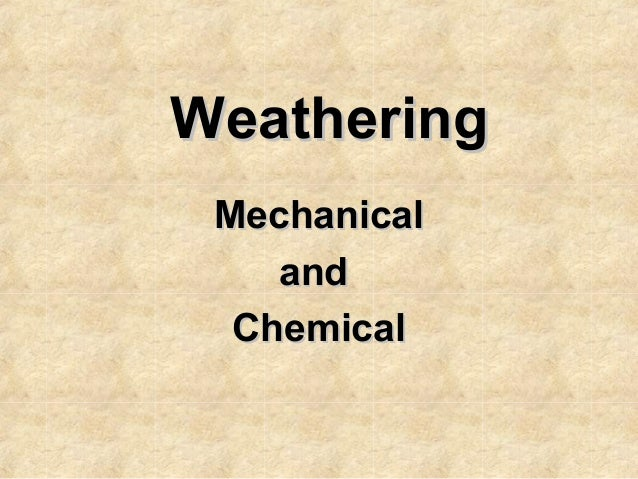 Weathering Mechanical and Chemical
