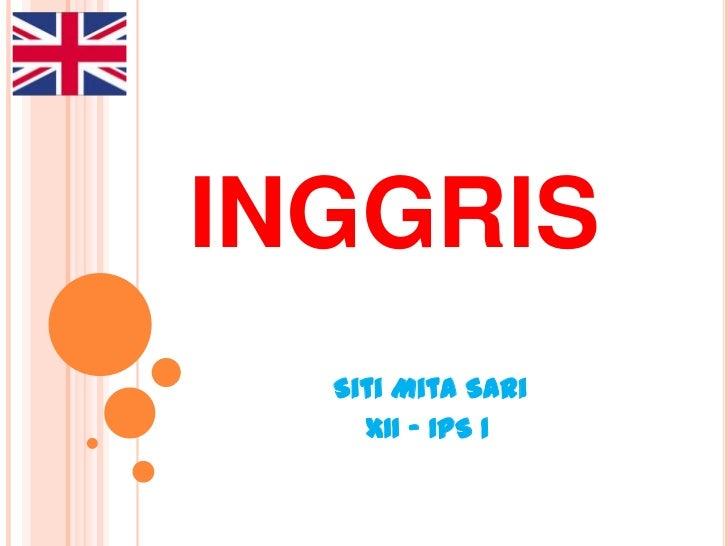 INGGRIS<br />SitiMita Sari<br />XII – IPS 1<br />