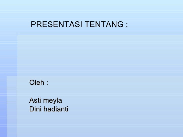 Oleh : Asti meyla Dini hadianti PRESENTASI TENTANG :