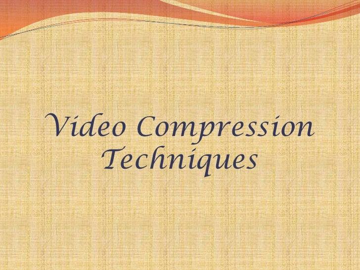 Video Compression   Techniques