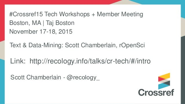 Link: http://recology.info/talks/cr-tech/#/intro Scott Chamberlain - @recology_ Text & Data-Mining: Scott Chamberlain, rOp...