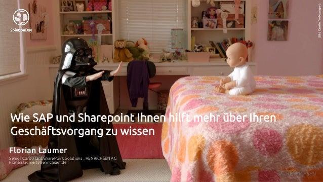 Wie SAP und Sharepoint Ihnen hilft mehr über Ihren Geschäftsvorgang zu wissen Florian Laumer Senior Consultant SharePoint ...