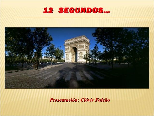 12 SEGUNDOS… Presentación: Clóvis Falcão