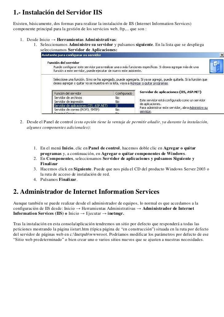 1.- Instalación del Servidor IIS Existen, básicamente, dos formas para realizar la instalación de IIS (Internet Informatio...