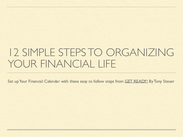 12 SIMPLE STEPSTO ORGANIZING YOUR FINANCIAL LIFE Set upYour Financial Calendar with these easy to follow steps from GET RE...