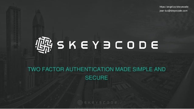 © 2017 proprietary information All Rights Reserved. Jean-luc@skeyecode.com https://angel.co/skeyecode © 2017 proprietary i...