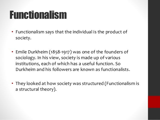 the concept of functionalism and theories of emile durkheim The structural theory of functionalism is a vast perspective in social science which directs to the attention of the social structure of the function and its components those components are called norms, values, status and roleshow more content.