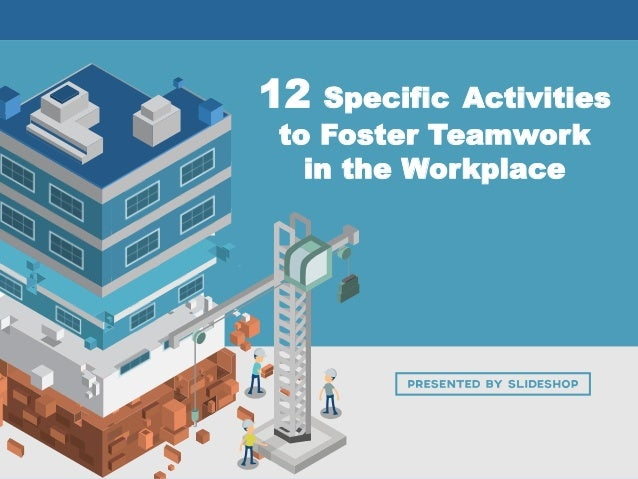 12 Specific Activities to Foster Teamwork in the Workplace