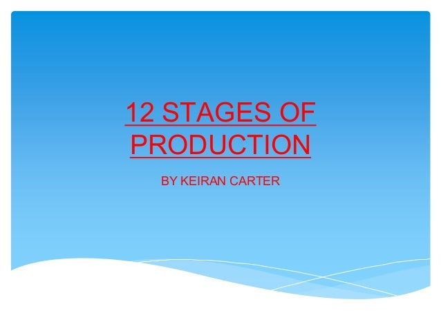 12 STAGES OF PRODUCTION BY KEIRAN CARTER