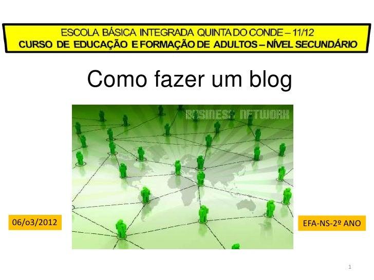 Como fazer um blog06/o3/2012                        EFA-NS-2º ANO                                            1