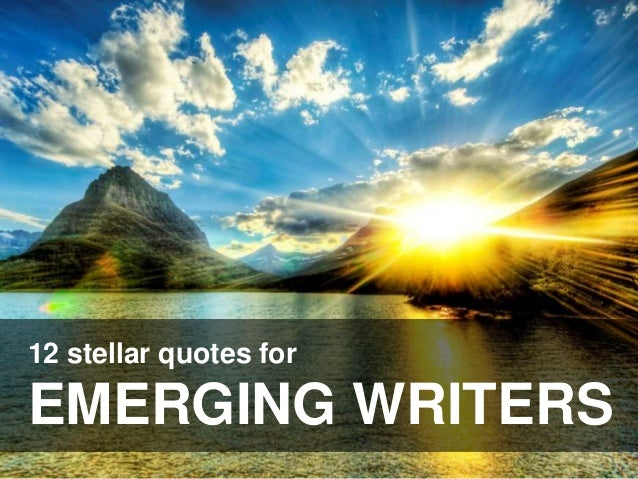 12 stellar quotes for EMERGING WRITERS