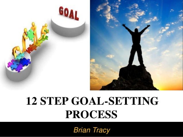 Brian Tracy 12 STEP GOAL-SETTING PROCESS