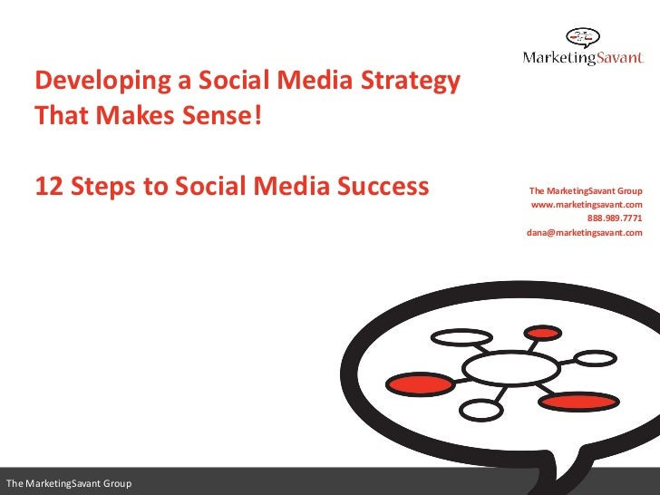 Developing a Social Media Strategy     That Makes Sense!     12 Steps to Social Media Success      The MarketingSavant Gro...