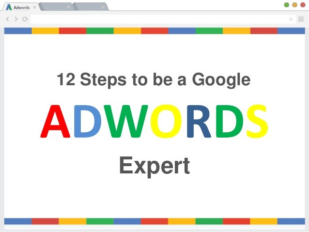 ADWORDS 12 Steps to be a Google Expert