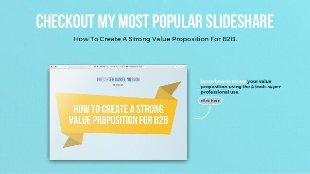 Checkout my most popular slideshare How To Create A Strong Value Proposition For B2B. Learn how to create your value propo...