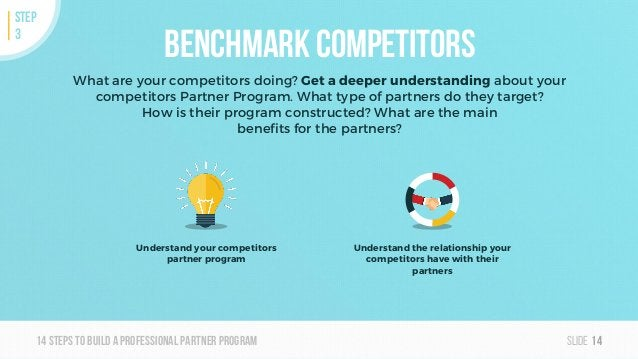 Slide14steps To builda professionalpartner program Benchmark competitors What are your competitors doing? Get a deeper und...