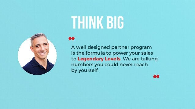 A well designed partner program is the formula to power your sales to Legendary Levels. We are talking numbers you could n...