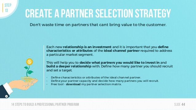 Slide14steps To builda professionalpartner program Create a partner selection strategy Don't waste time on partners that c...