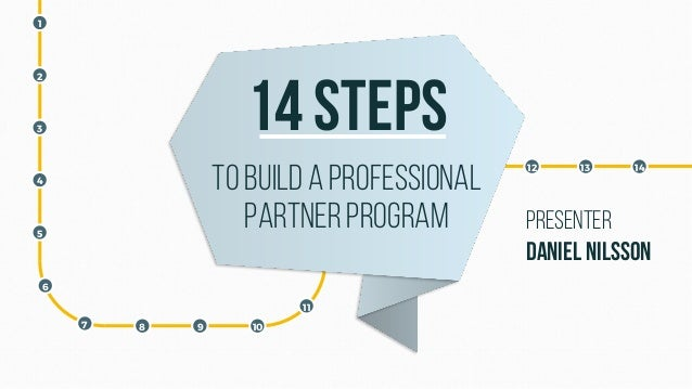 1 2 3 4 5 6 7 8 9 10 11 12 13 14 14 steps To builda professional partnerprogram Presenter Daniel Nilsson