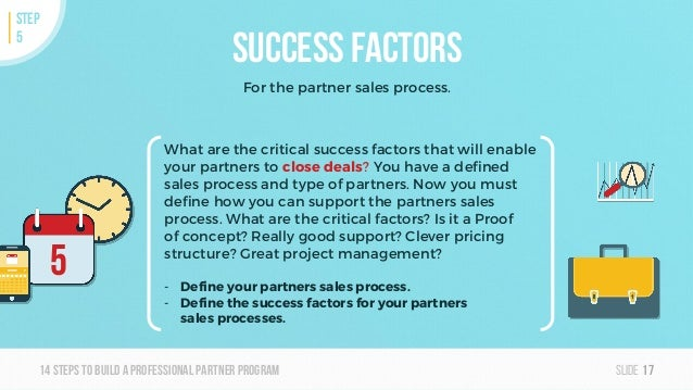 Slide14steps To builda professionalpartner program Success factors For the partner sales process. 17 STEP 5 What are the c...