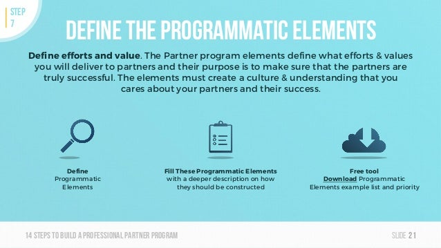 Slide14steps To builda professionalpartner program Define the Programmatic Elements Define efforts and value. The Partner ...