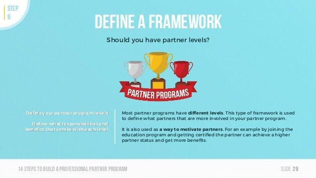 Slide14steps To builda professionalpartner program Define a framework Should you have partner levels? 29 STEP 9 Most partn...