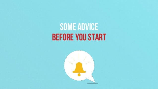 Some advice before you start