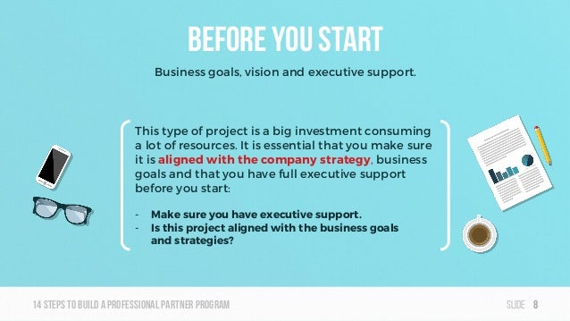Slide14steps To builda professionalpartner program Before you start Business goals, vision and executive support. This typ...