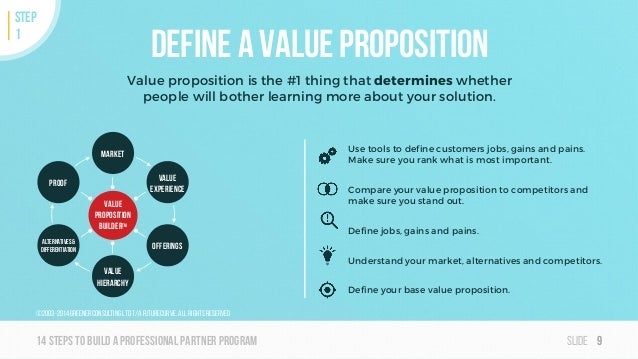 Slide14steps To builda professionalpartner program Define a value proposition Value proposition is the #1 thing that deter...