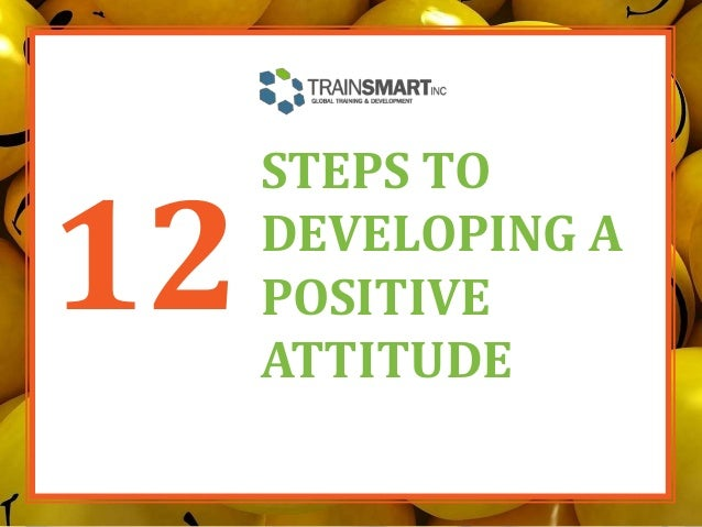 12 STEPS TO DEVELOPING A POSITIVE ATTITUDE