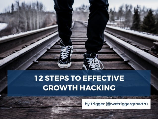 12 STEPS TO EFFECTIVE GROWTH HACKING by trigger (@wetriggergrowth)