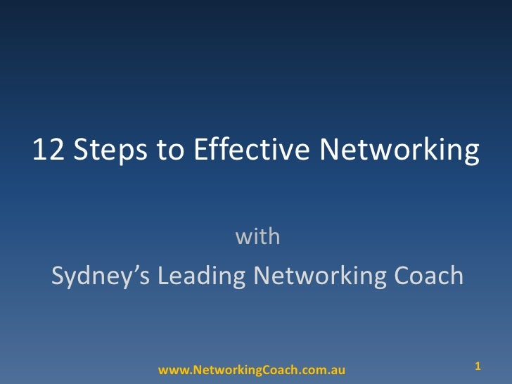 12 Steps to Effective Networking<br />with<br />Sydney's Leading Networking Coach<br />1<br />www.NetworkingCoach.com.au<b...
