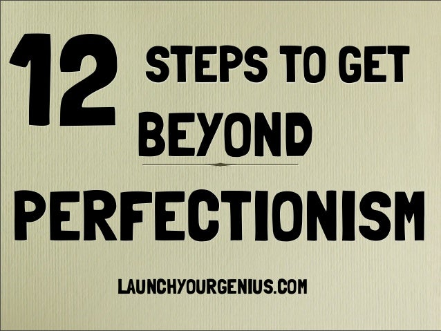 STEPS TO GET PERFECTIONISM 12BEYOND LAUNCHYOURGENIUS.COM