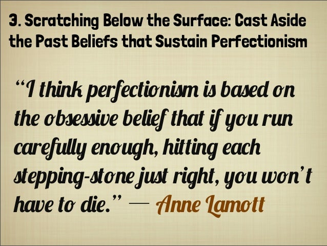 """3. Scratching Below the Surface: Cast Aside the Past Beliefs that Sustain Perfectionism """"I +'($/ p#rf#*+(!$()- () b.)#"""" !..."""